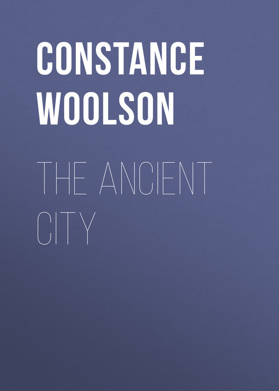 The Ancient City – Constance Woolson