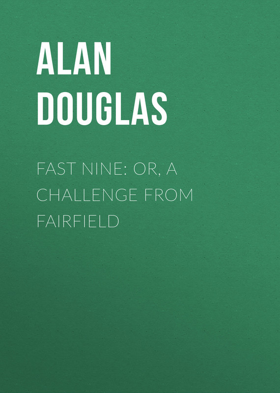 Fast Nine: or, A Challenge from Fairfield – Alan Douglas