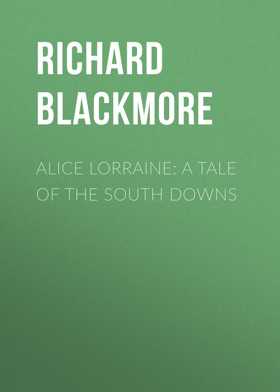 Alice Lorraine: A Tale of the South Downs – Richard Blackmore