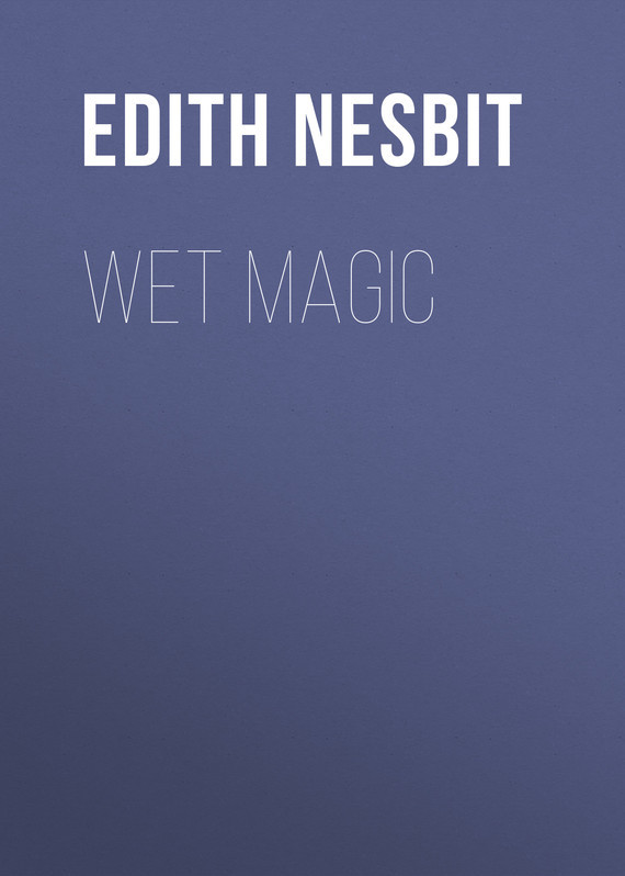 Wet Magic – Edith Nesbit