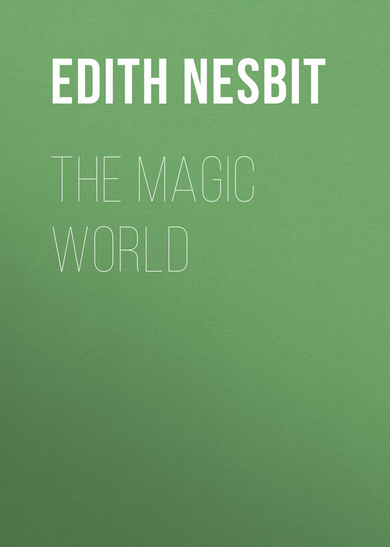 The Magic World – Edith Nesbit