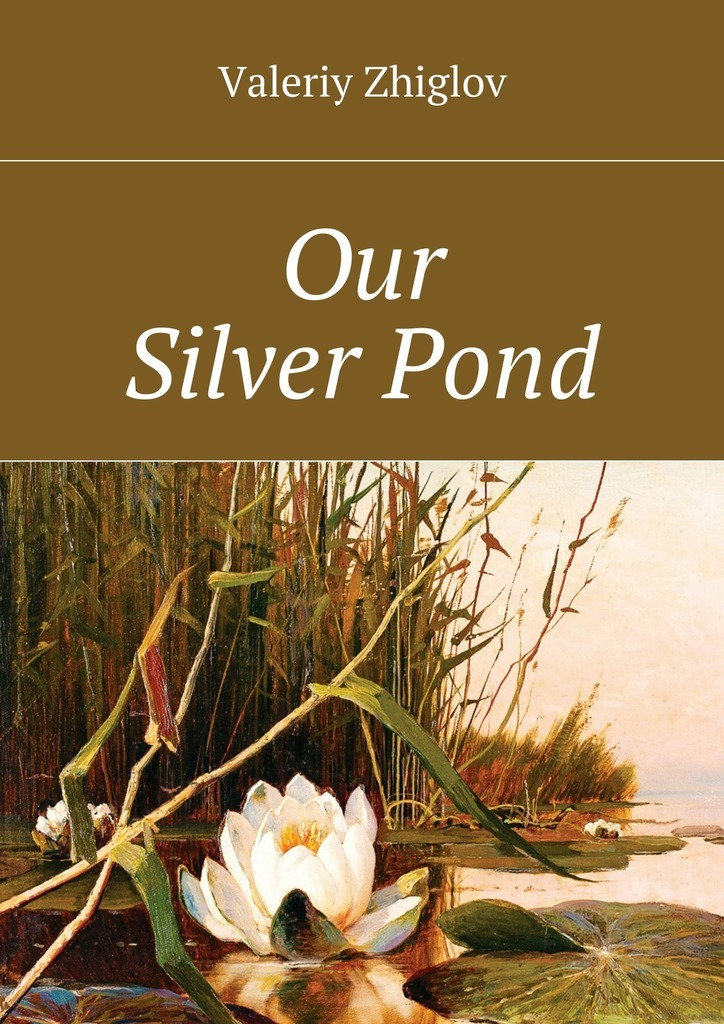 Our Silver Pond – Valeriy Zhiglov