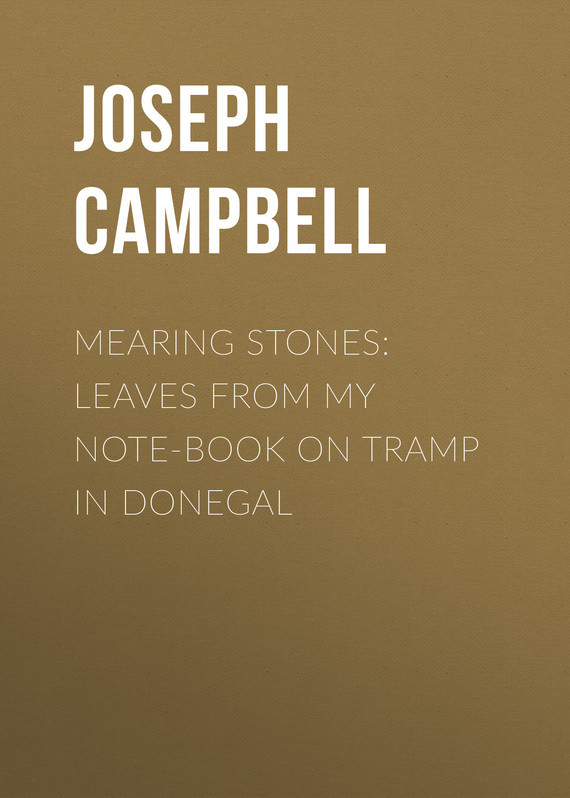 Mearing Stones: Leaves from My Note-Book on Tramp in Donegal – Joseph Campbell