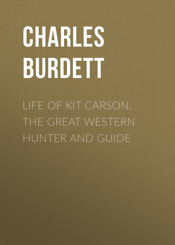 Life of Kit Carson, the Great Western Hunter and Guide – Charles Burdett