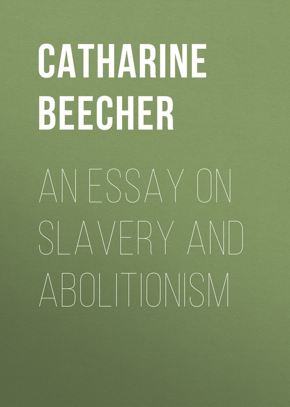 An Essay on Slavery and Abolitionism – Catharine Beecher