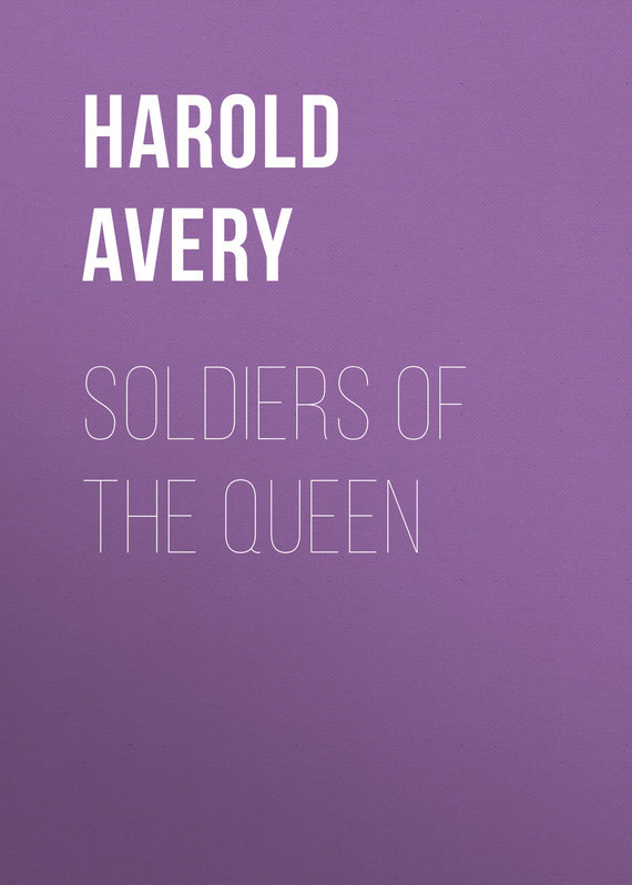 Soldiers of the Queen – Harold Avery