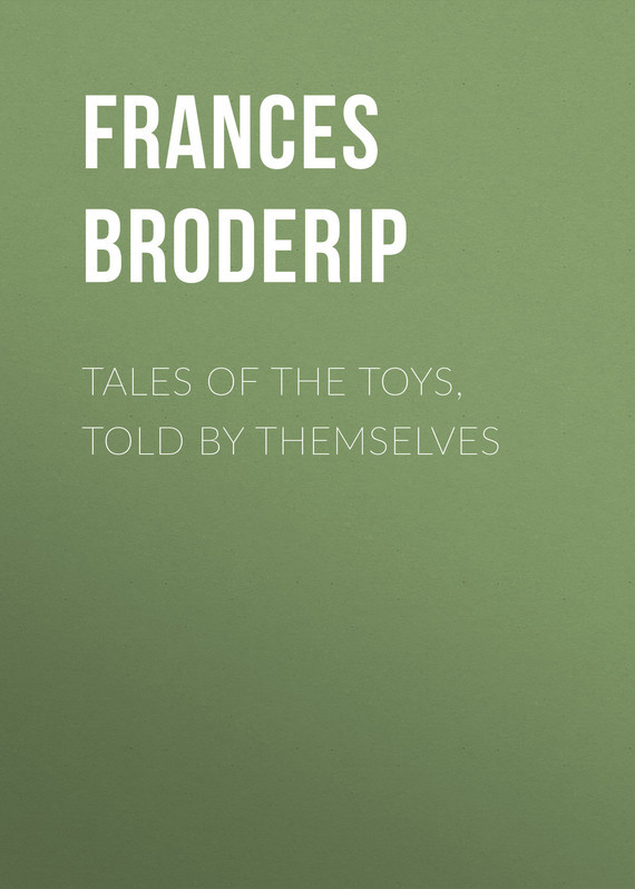 Tales of the Toys, Told by Themselves – Frances Broderip