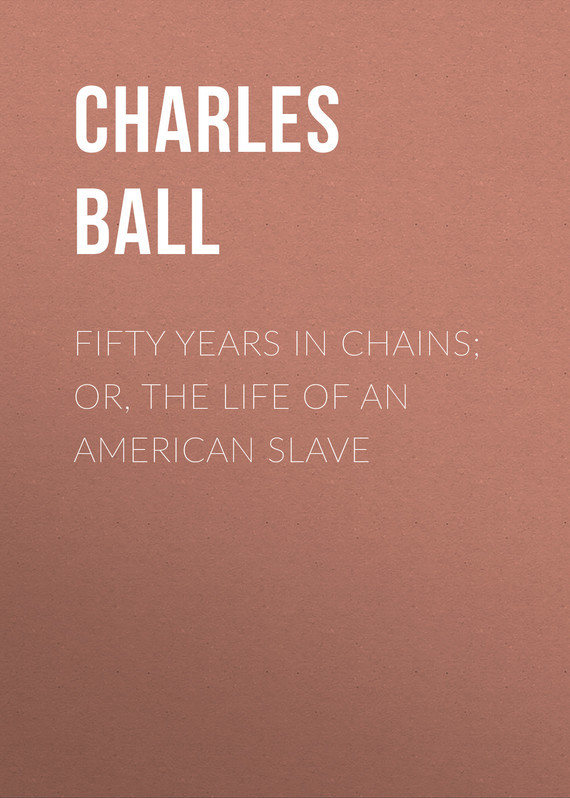 Fifty Years in Chains; or, the Life of an American Slave – Charles Ball