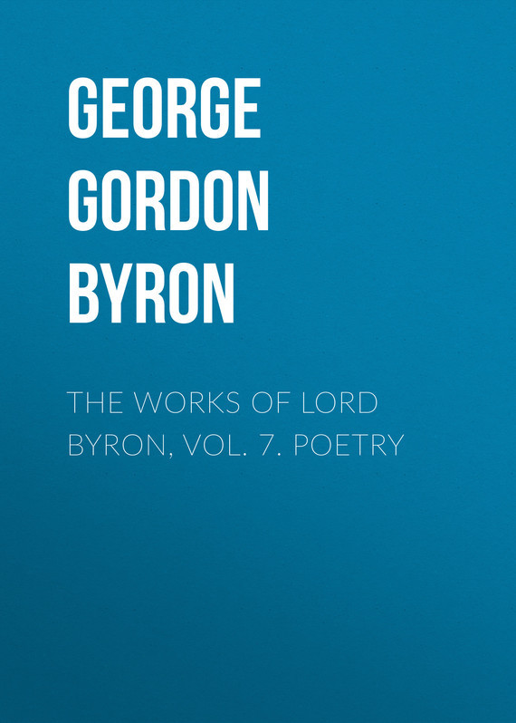 The Works of Lord Byron, Vol. 7. Poetry – George Gordon Byron