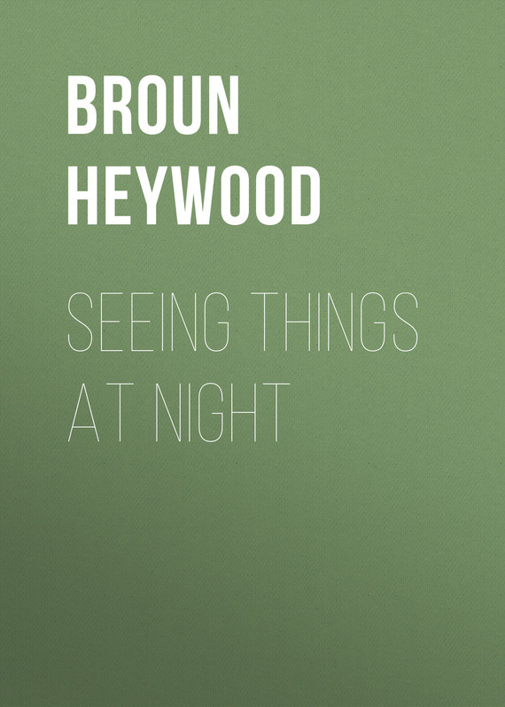 Seeing Things at Night – Heywood Broun