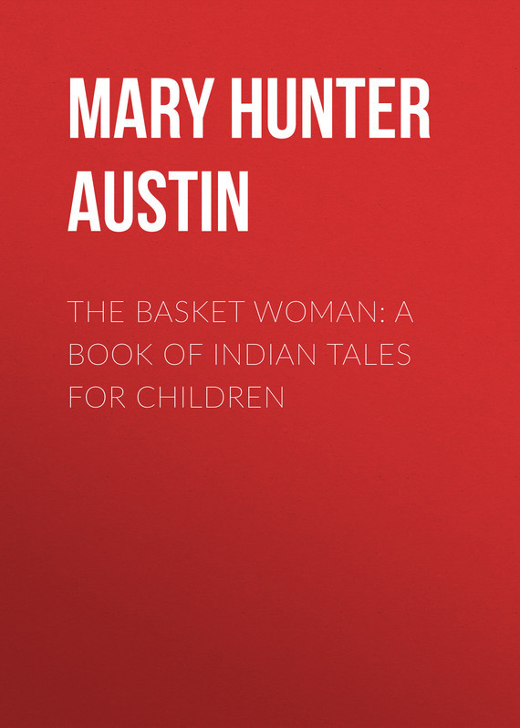 The Basket Woman: A Book of Indian Tales for Children – Mary Austin