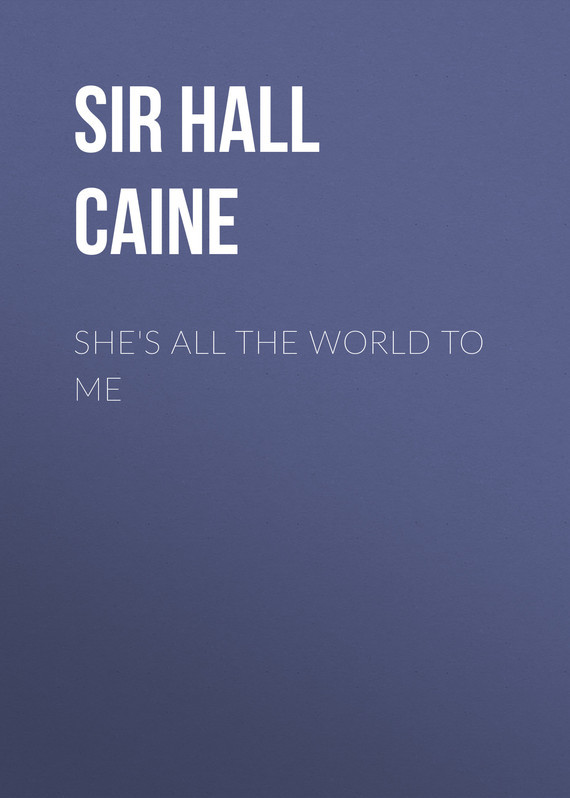 She's All the World to Me – Hall Caine