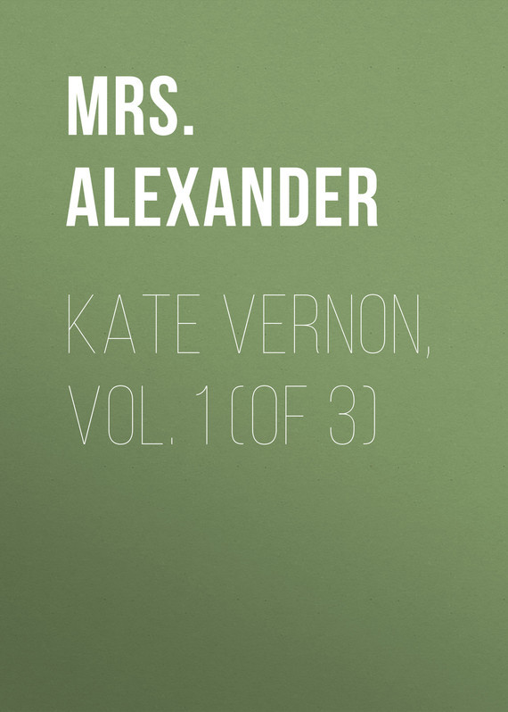 Kate Vernon, Vol. 1 (of 3) – Mrs. Alexander