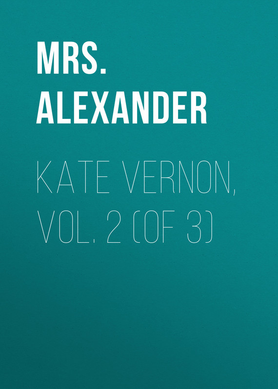 Kate Vernon, Vol. 2 (of 3) – Mrs. Alexander