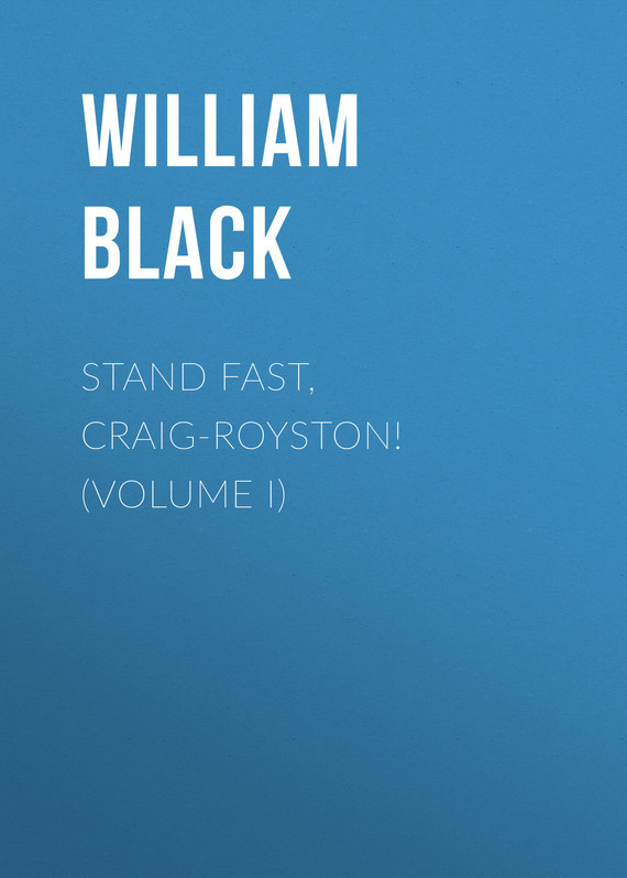 Stand Fast, Craig-Royston! (Volume I) – William Black
