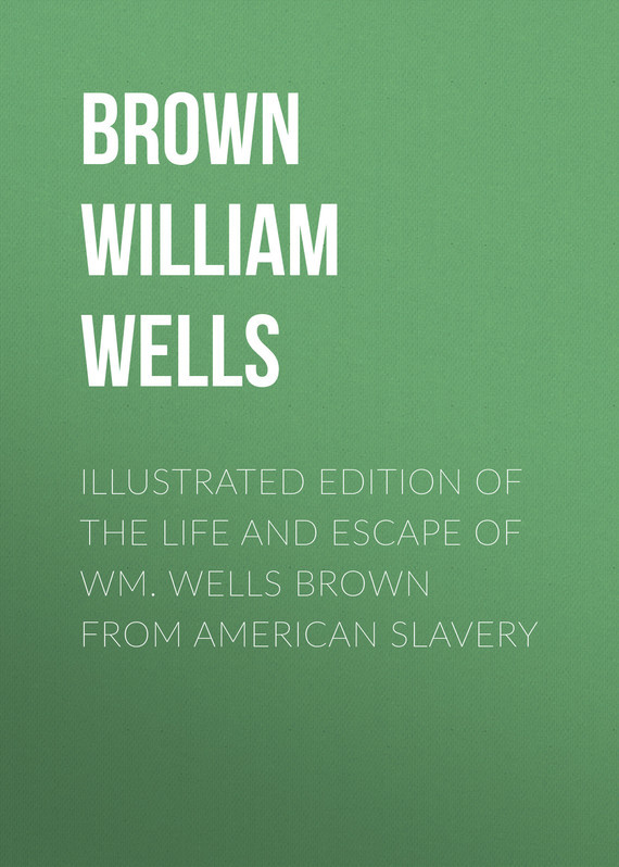 Illustrated Edition of the Life and Escape of Wm. Wells Brown from American Slavery – William Brown