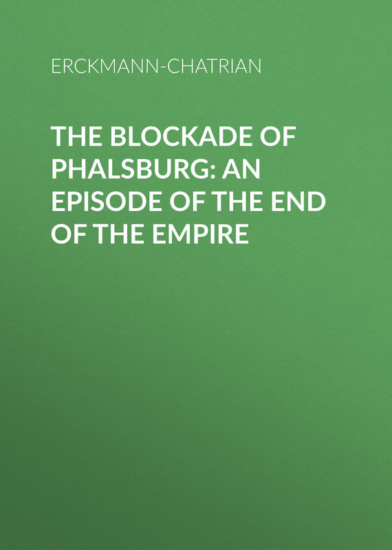 The Blockade of Phalsburg: An Episode of the End of the Empire –  Erckmann-Chatrian