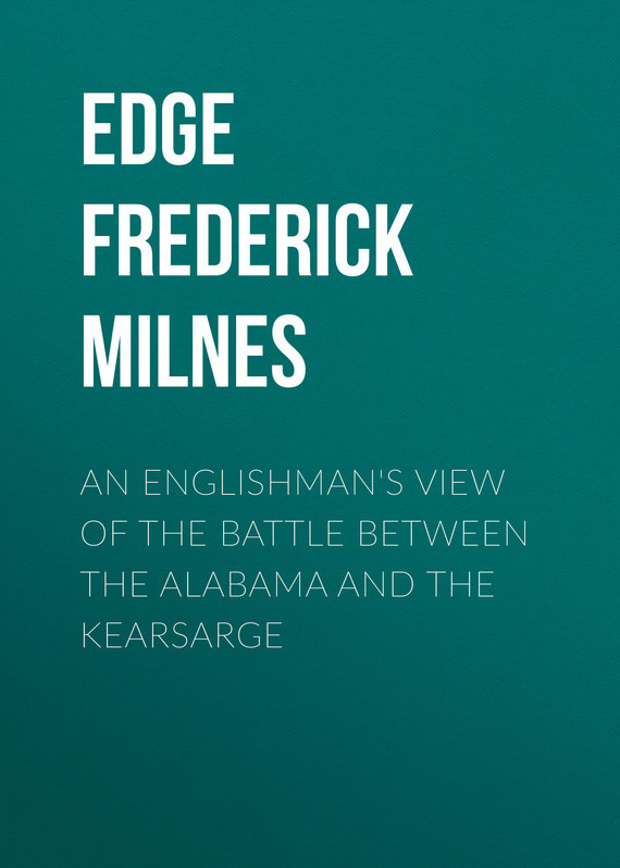 An Englishman's View of the Battle between the Alabama and the Kearsarge – Frederick Edge