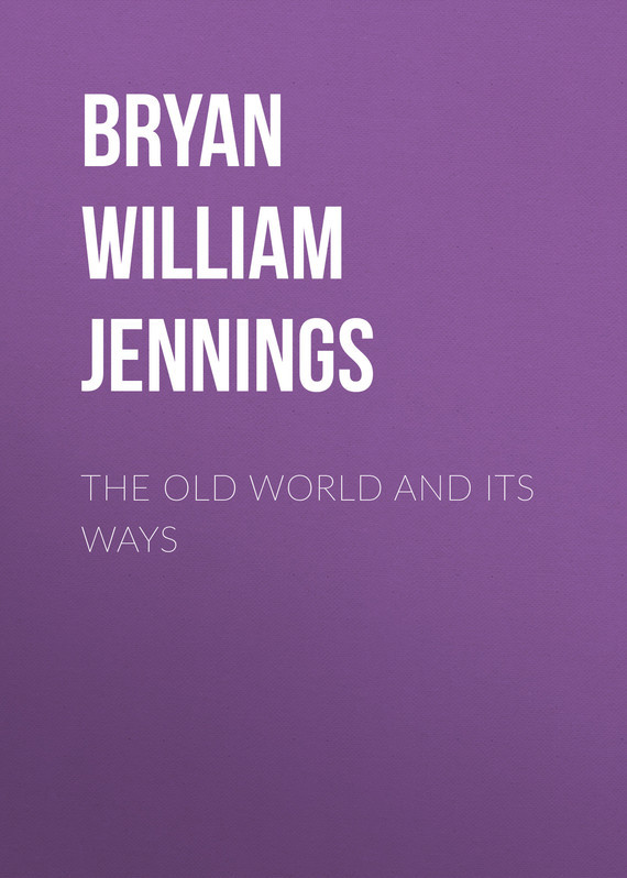 The Old World and Its Ways – William Bryan