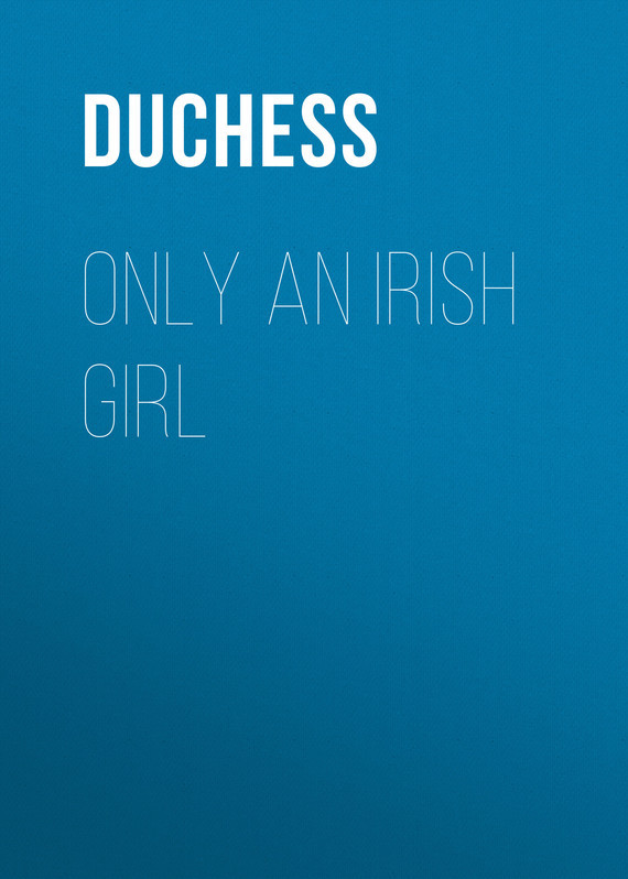 Only an Irish Girl –  Duchess