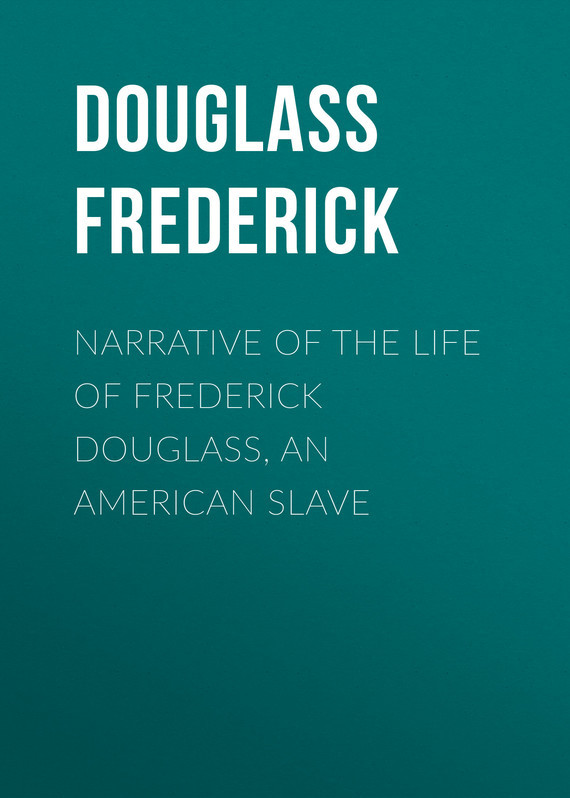Narrative of the Life of Frederick Douglass, an American Slave – Frederick Douglass