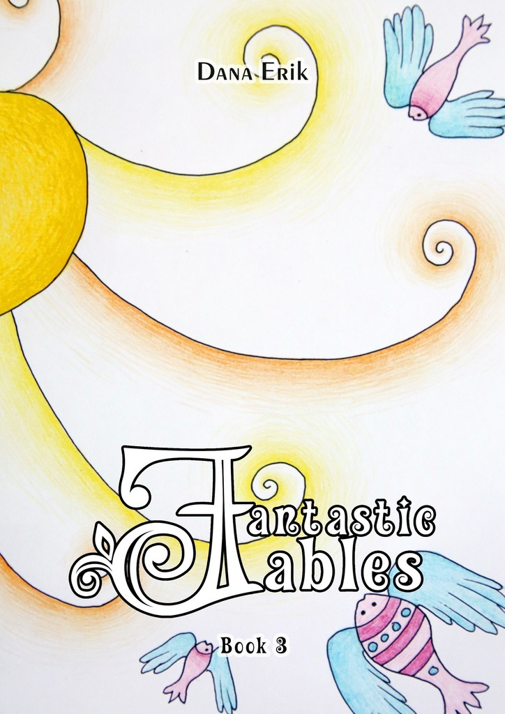 Fantastic Fables. Book 3 – Dana Erik
