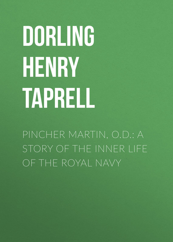 Pincher Martin, O.D.: A Story of the Inner Life of the Royal Navy – Henry Dorling