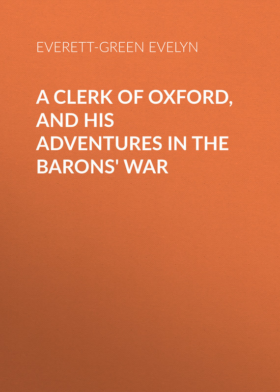 A Clerk of Oxford, and His Adventures in the Barons' War – Evelyn Everett-Green