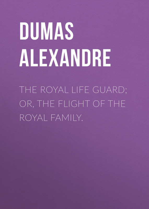 The Royal Life Guard; or, the flight of the royal family. – Alexandre Dumas