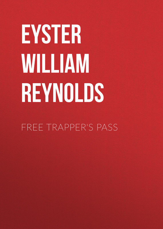 Free Trapper's Pass – William Eyster