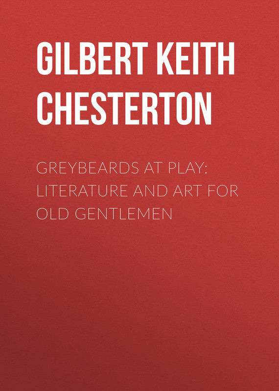 Greybeards at Play: Literature and Art for Old Gentlemen – Gilbert Chesterton