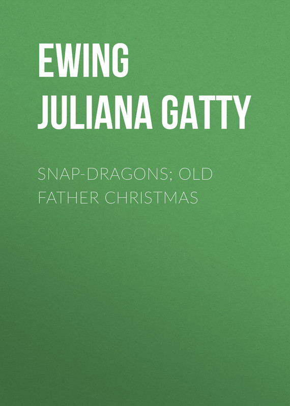 Snap-Dragons; Old Father Christmas – Juliana Ewing
