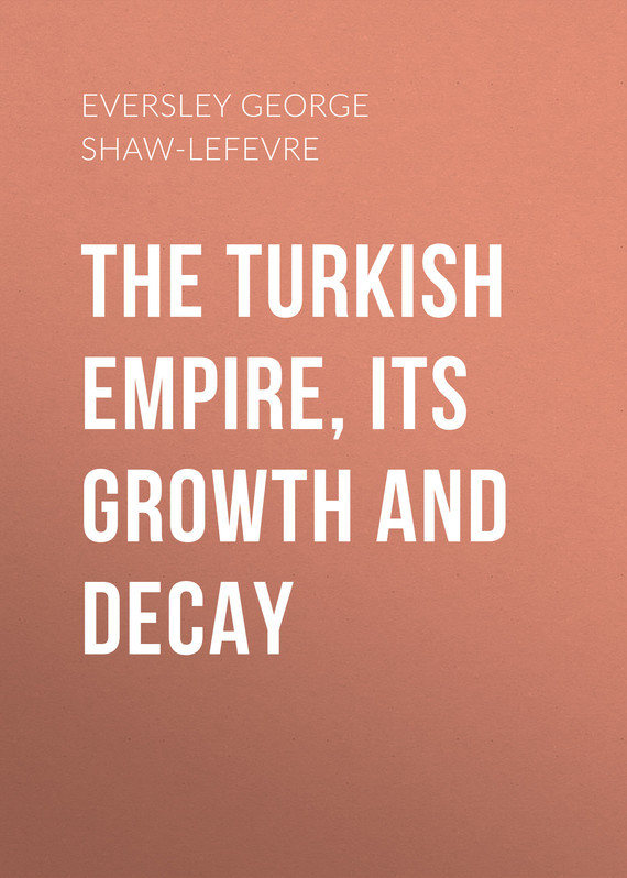 The Turkish Empire, its Growth and Decay – George Eversley