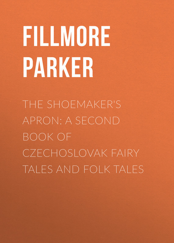 The Shoemaker's Apron: A Second Book of Czechoslovak Fairy Tales and Folk Tales