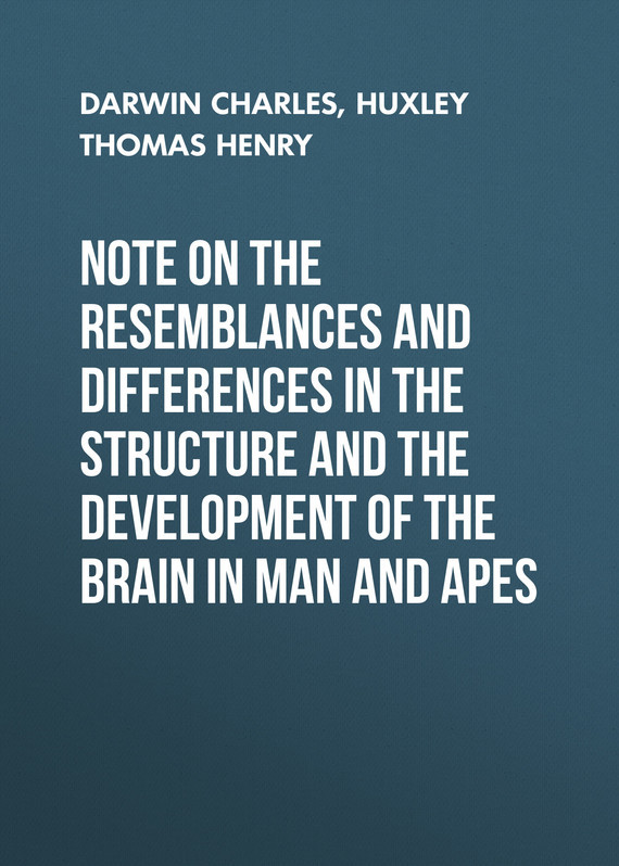 Note on the Resemblances and Differences in the Structure and the Development of the Brain in Man and Apes – Charles Darwin, Thomas Huxley