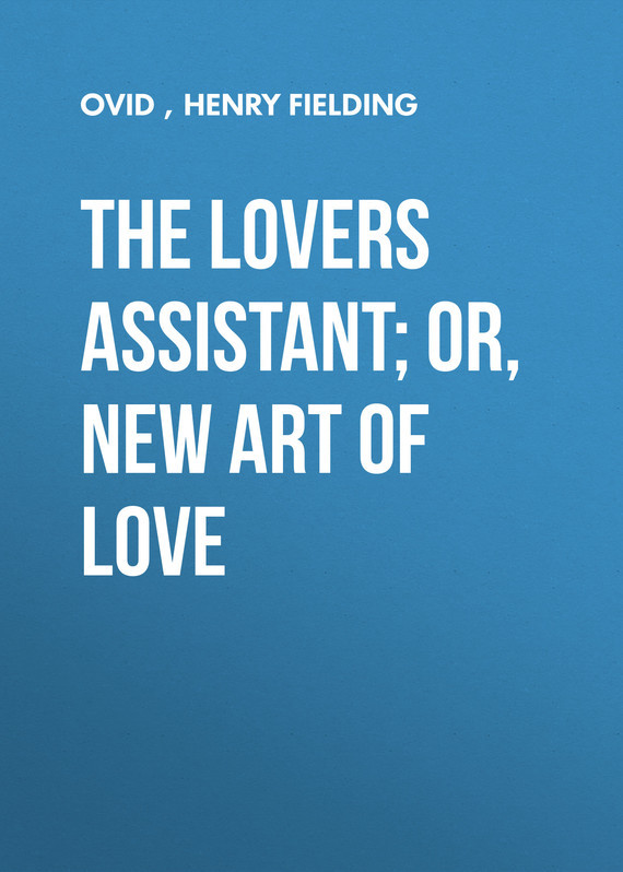 The Lovers Assistant; Or, New Art of Love –  Ovid, Henry Fielding