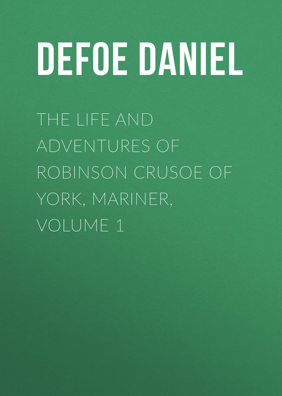 The Life and Adventures of Robinson Crusoe of York, Mariner, Volume 1 – Daniel Defoe