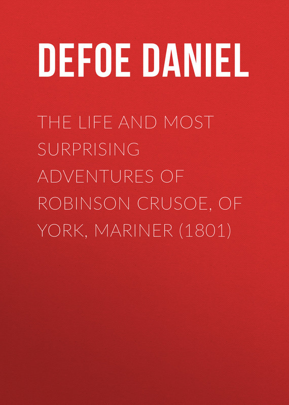 The Life and Most Surprising Adventures of Robinson Crusoe, of York, Mariner (1801) – Daniel Defoe