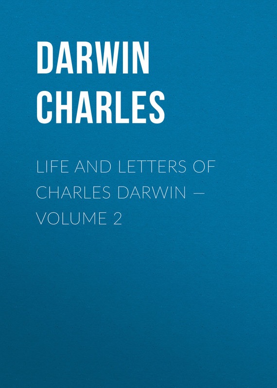 Life and Letters of Charles Darwin – Volume 2 – Charles Darwin