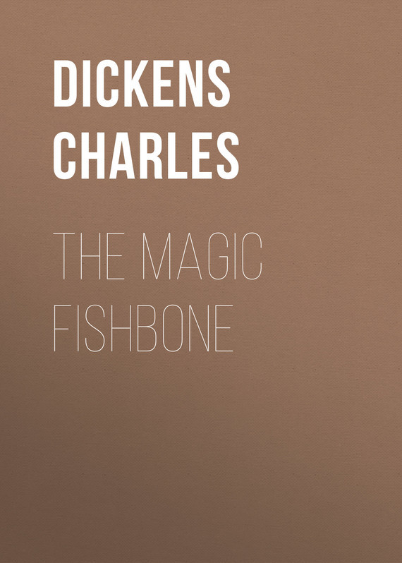The Magic Fishbone – Charles Dickens