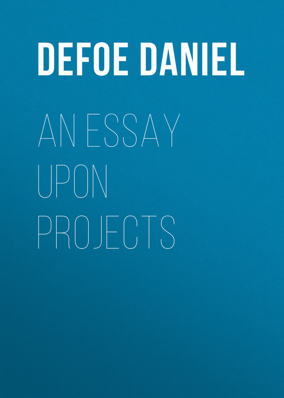 An Essay Upon Projects – Daniel Defoe