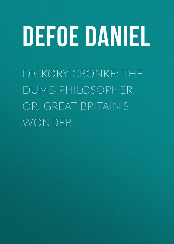 Dickory Cronke: The Dumb Philosopher, or, Great Britain's Wonder – Daniel Defoe