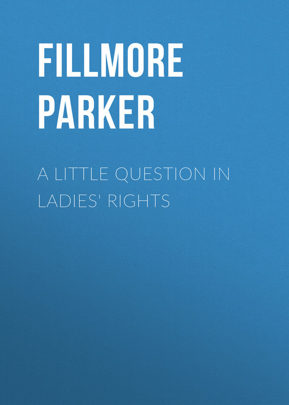 A Little Question in Ladies' Rights – Parker Fillmore