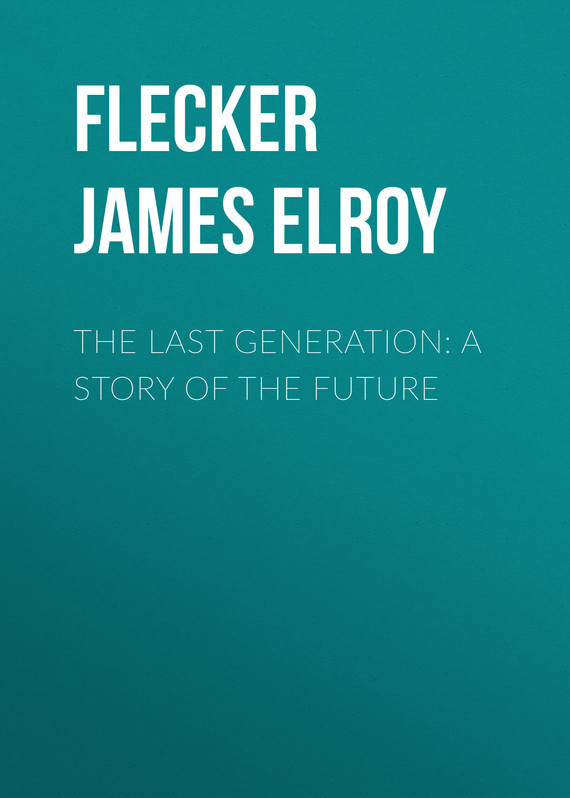 The Last Generation: A Story of the Future – James Flecker