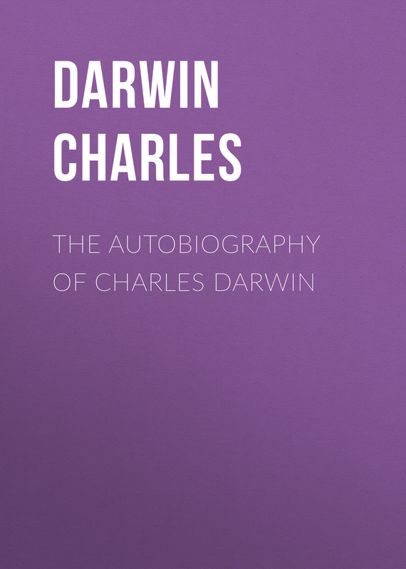 The Autobiography of Charles Darwin – Charles Darwin
