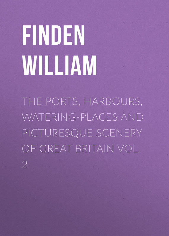 The Ports, Harbours, Watering-places and Picturesque Scenery of Great Britain Vol. 2 – William Finden