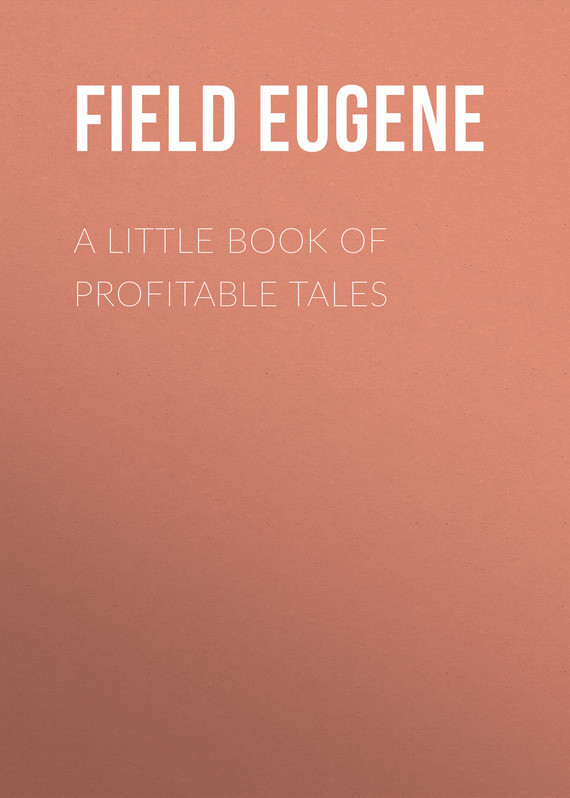 A Little Book of Profitable Tales – Eugene Field