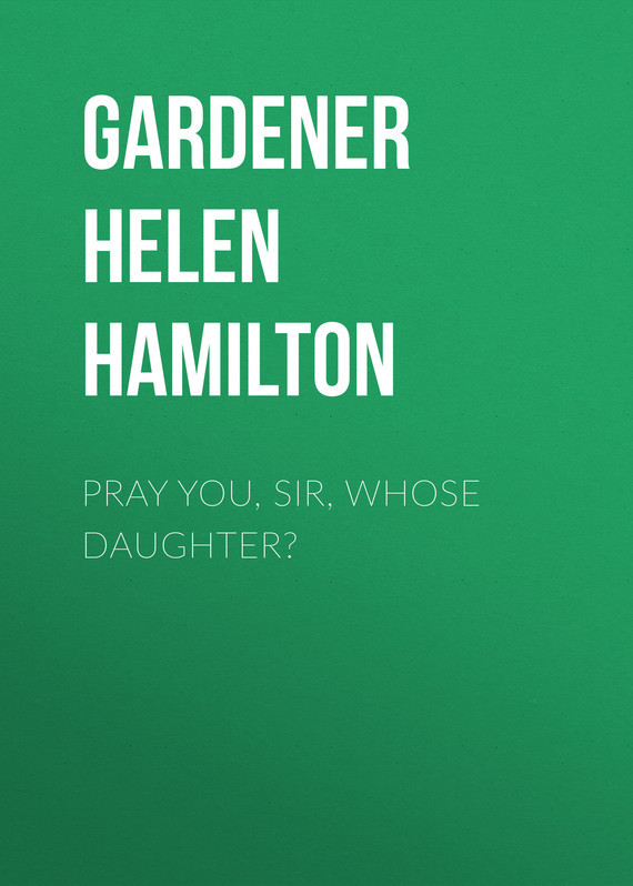 Pray You, Sir, Whose Daughter? – Helen Gardener