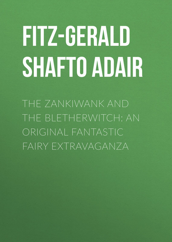 The Zankiwank and The Bletherwitch: An Original Fantastic Fairy Extravaganza – Shafto Fitz-Gerald