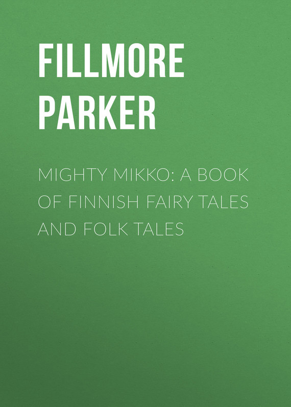 Mighty Mikko: A Book of Finnish Fairy Tales and Folk Tales – Parker Fillmore